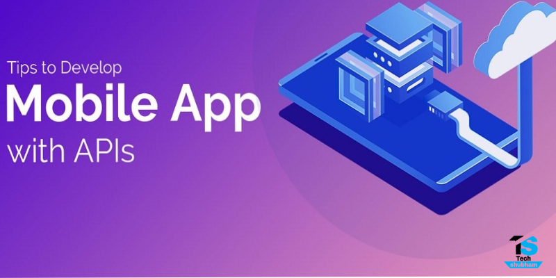 Top 6 Tips to Develop Mobile Apps with APIs in 2021